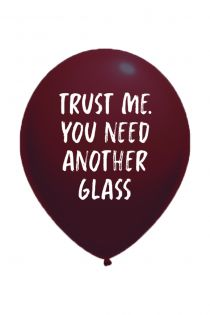 TRUST ME YOU NEED ANOTHER GLASS balloon | BestSockDrawer.com